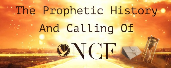 The Prophetic and History and Calling of NCF Part 2